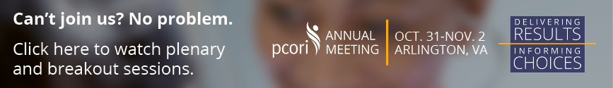 Live webcasts of PCORI's Annual Meeting plenary and breakout sessions at pcori.org/live.