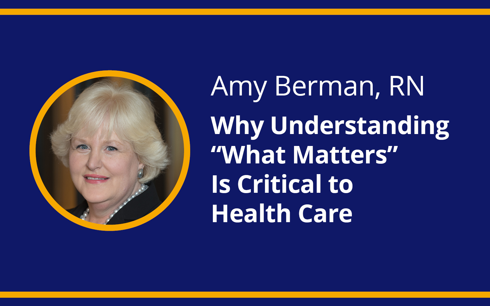 Amy Berman, RN, - Why Understanding 'What Matters' is Critical to Health Care