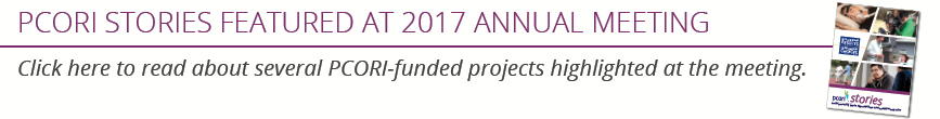 PCORI Stories Featured at 2017 Annual Meeting